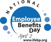 National Employee Benefits Day - April 2, brought to you by International Foundation of Employee Benefit Plans
